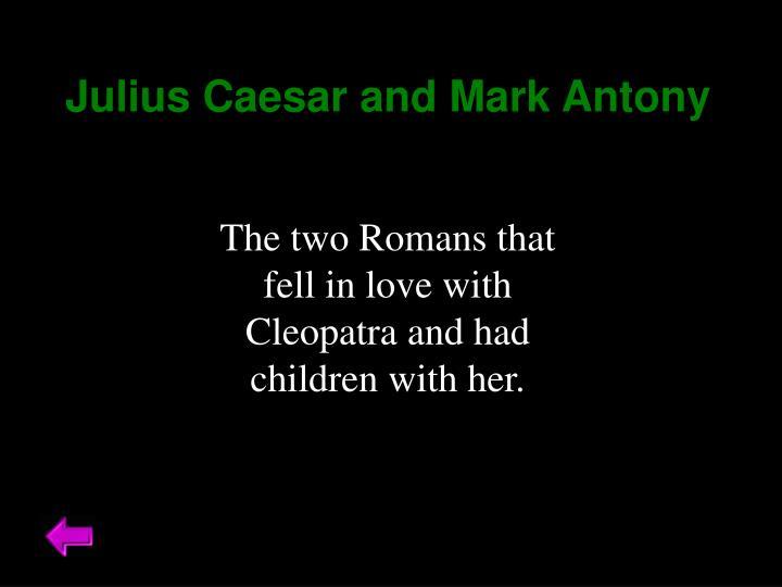 Julius Caesar and Mark Antony