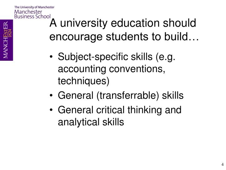 A university education should encourage students to build…