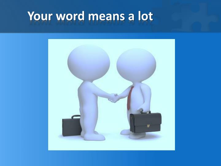 Your word means a lot