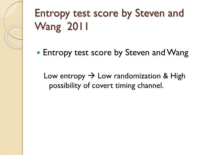 Entropy test score by Steven and Wang  2011