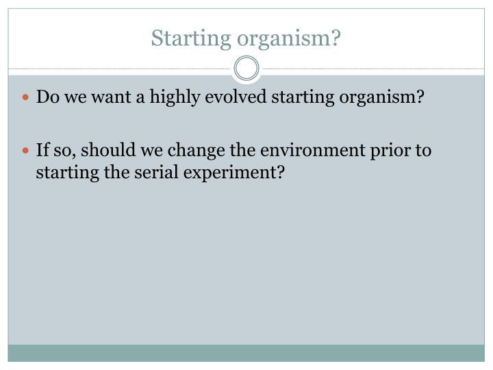 Starting organism?