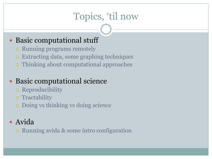 Topics, 'til now