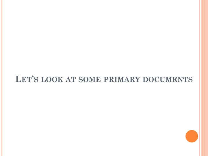 Let's look at some primary documents