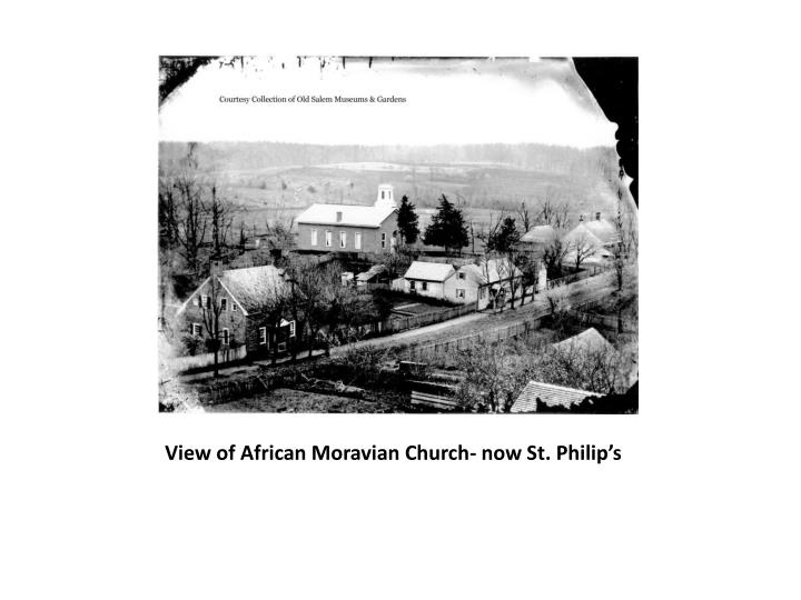 View of African Moravian Church- now St. Philip's