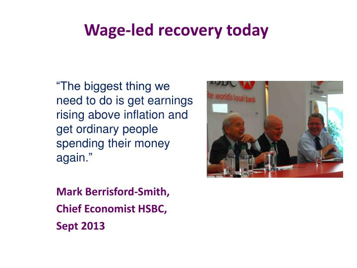 Wage led recovery today