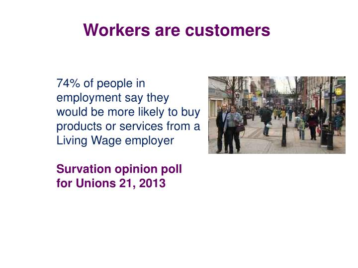 Workers are customers