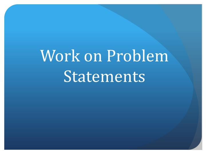 Work on Problem Statements