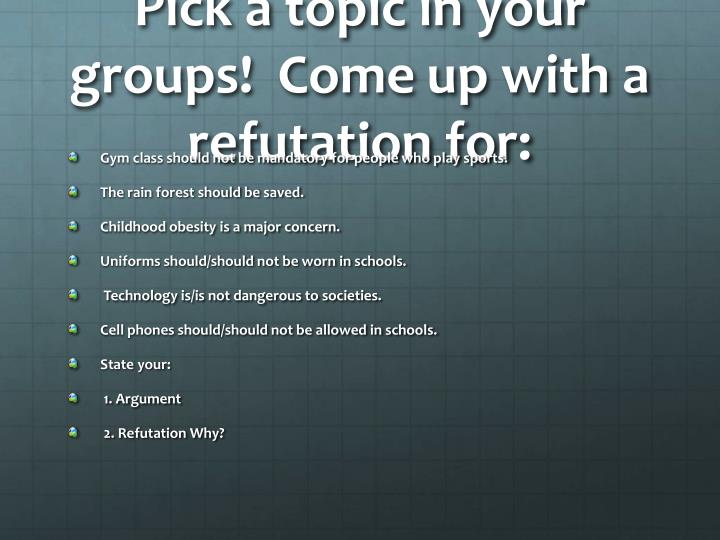 Pick a topic in your groups!  Come up with a refutation for:
