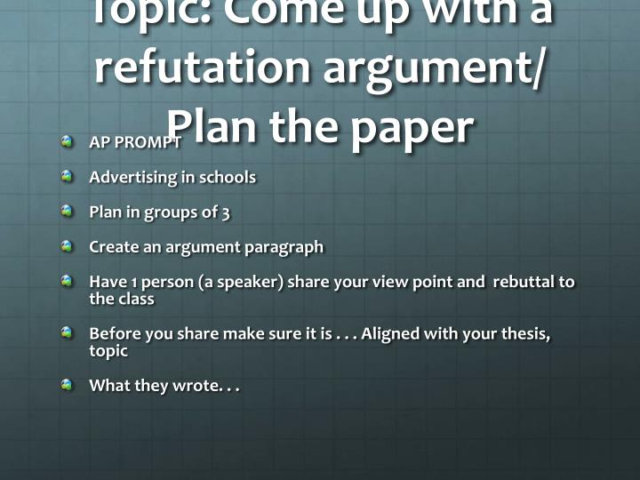 Topic: Come up with a refutation argument/ Plan the paper