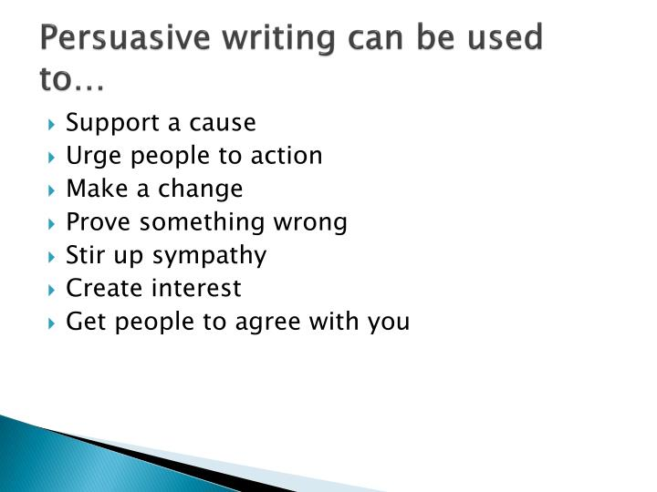 Persuasive writing can be used to