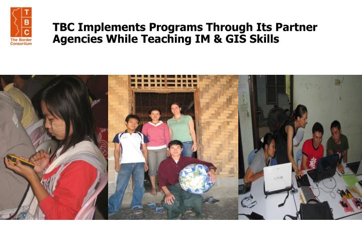 TBC Implements Programs Through Its Partner Agencies While Teaching IM & GIS Skills