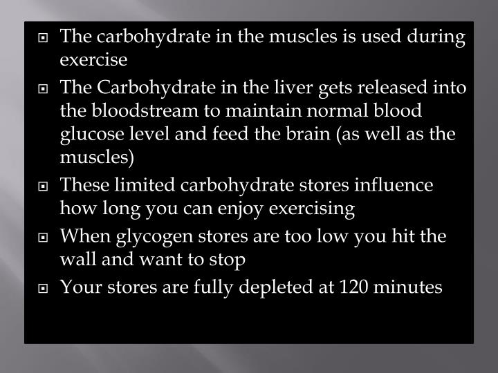 The carbohydrate in the muscles is used during exercise
