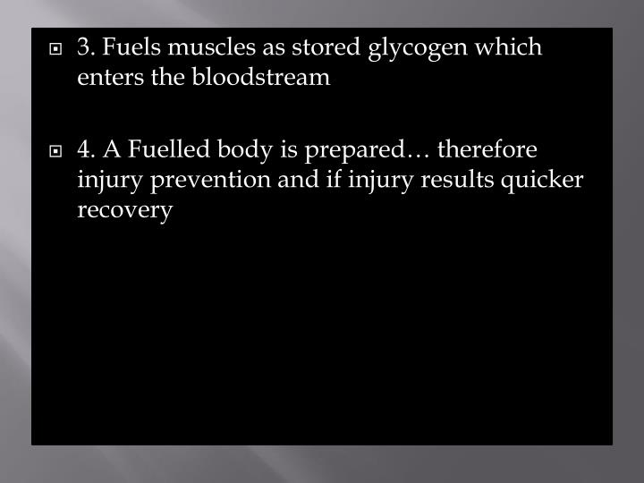 3. Fuels muscles as stored glycogen which enters the bloodstream