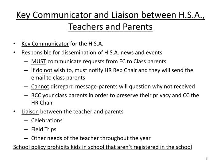Key communicator and liaison between h s a teachers and parents