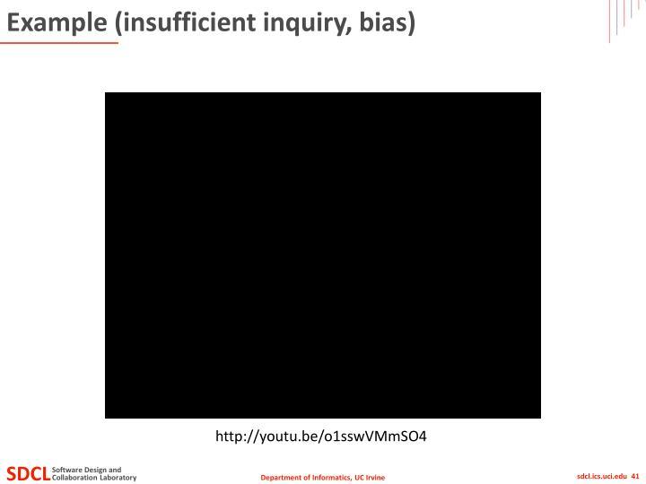 Example (insufficient inquiry, bias)