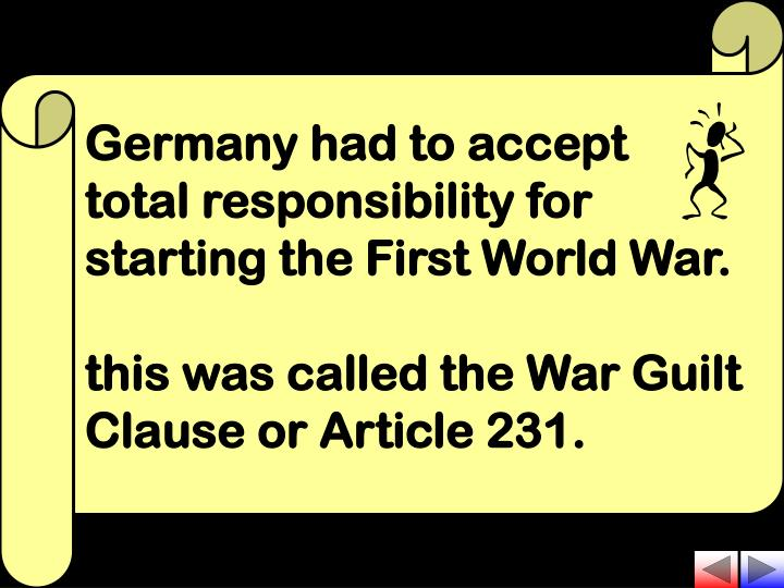 Germany had to accept total responsibility for starting the First World War.