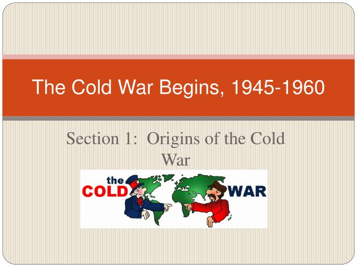 The cold war begins 1945 1960