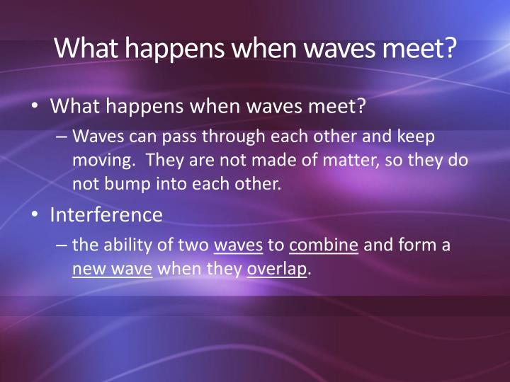 What happens when waves meet?