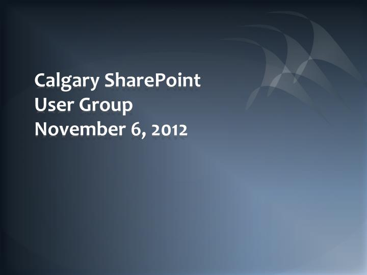 Calgary sharepoint user group november 6 2012