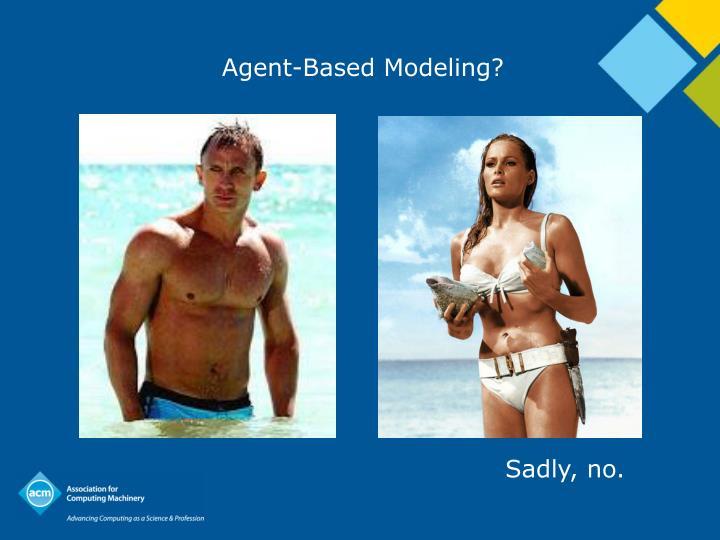 Agent-Based Modeling?