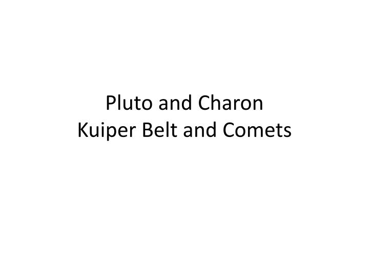 Pluto and charon kuiper belt and comets