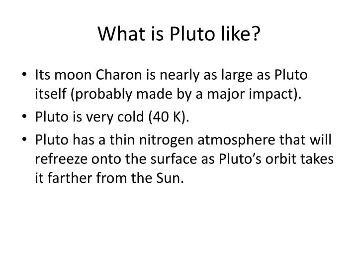 What is Pluto like?