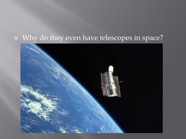 Why do they even have telescopes in space?