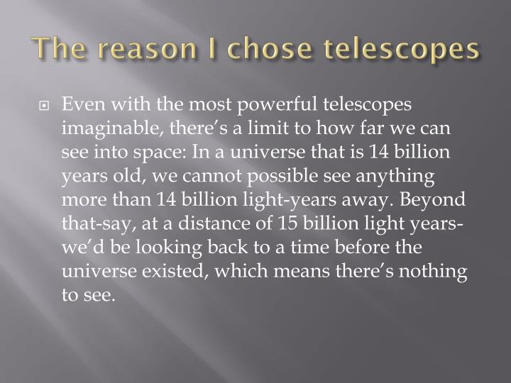 The reason I chose telescopes