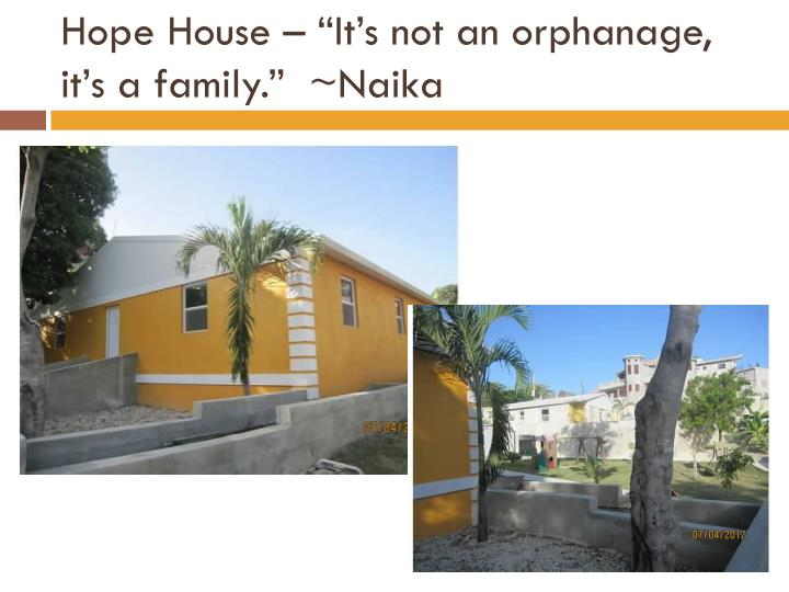 "Hope House – ""It's not an orphanage, it's a family.""  ~"