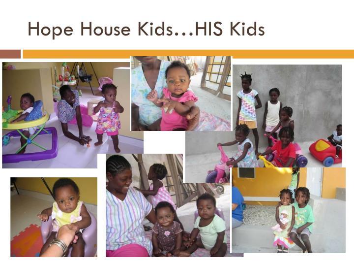 Hope House Kids…HIS Kids