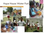 hope house water fun