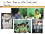 les bours teachers get books and training