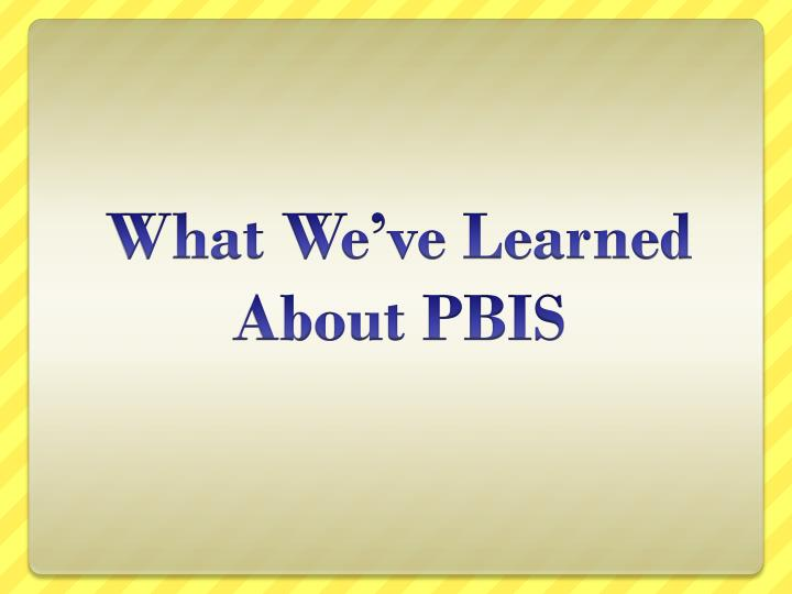 What we ve learned about pbis