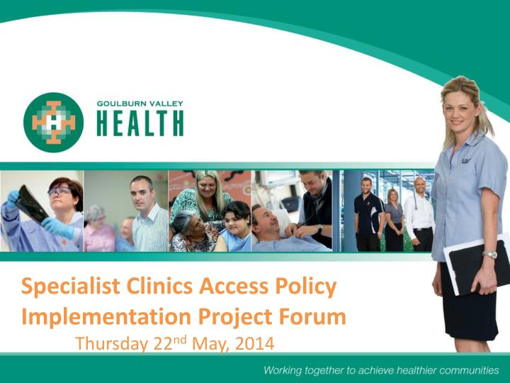 Specialist Clinics Access Policy Implementation Project Forum