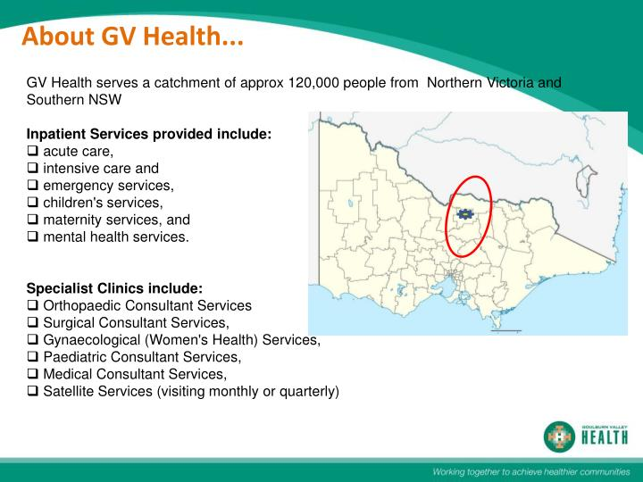 GV Health serves a catchment of approx 120,000 people from  Northern Victoria and Southern NSW