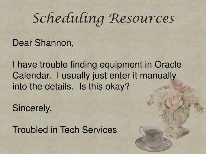 Scheduling Resources