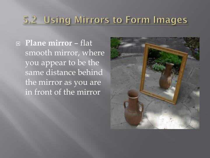 5.2	Using Mirrors to Form Images