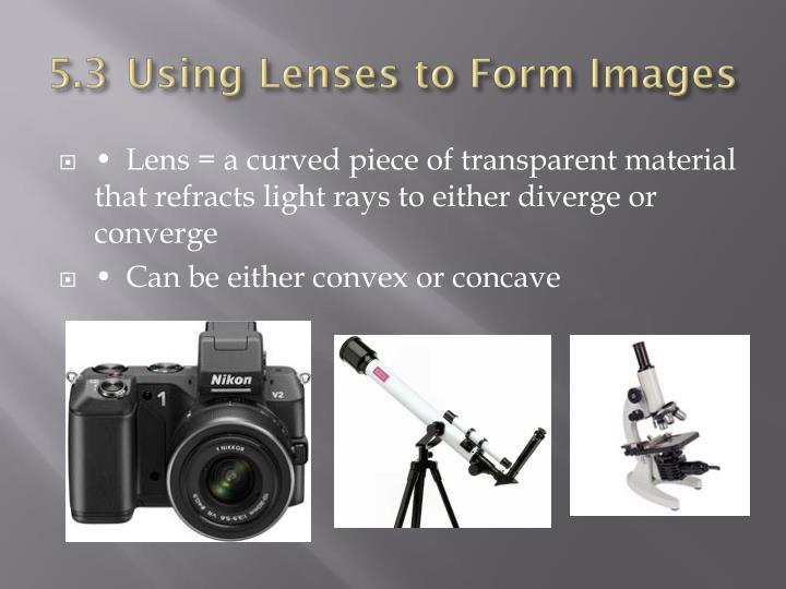 5.3	Using Lenses to Form Images
