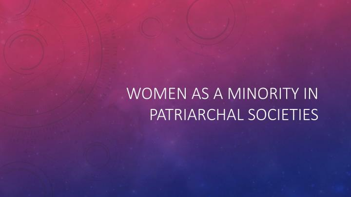 Women as a minority in patriarchal societies
