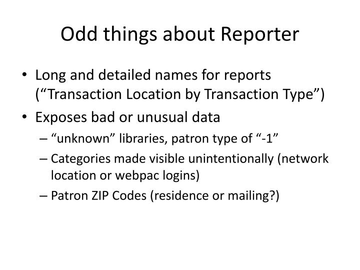 Odd things about Reporter