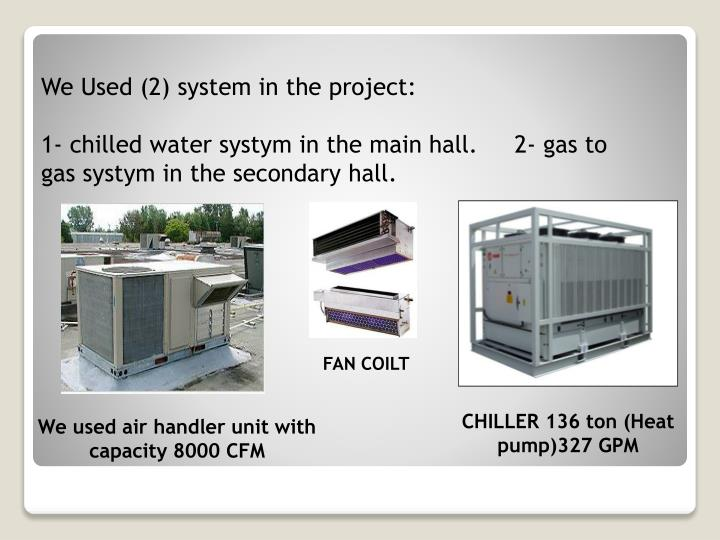 We Used (2) system in the project: