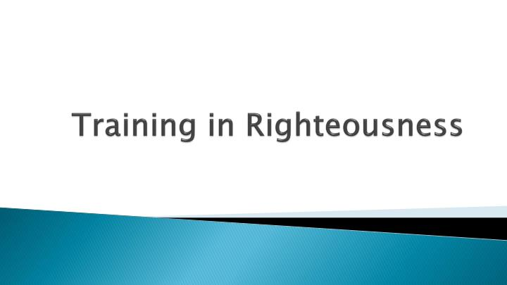 Training in Righteousness