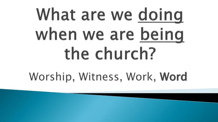 what are we doing when we are being the church