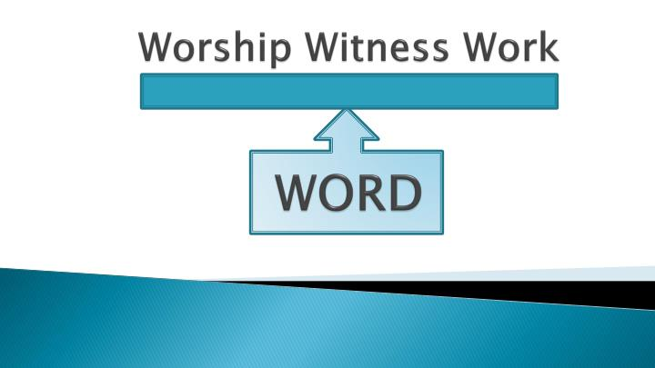 Worship Witness Work