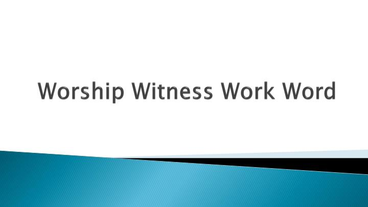 Worship Witness Work Word