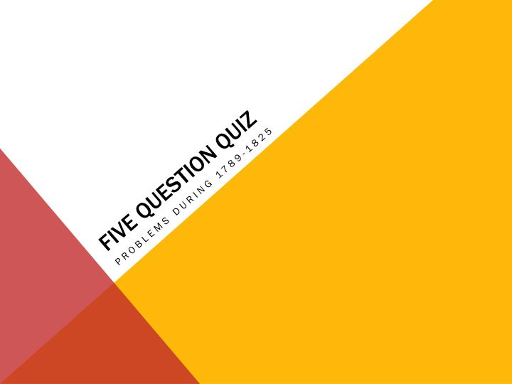 FIVE QUESTION QUIZ