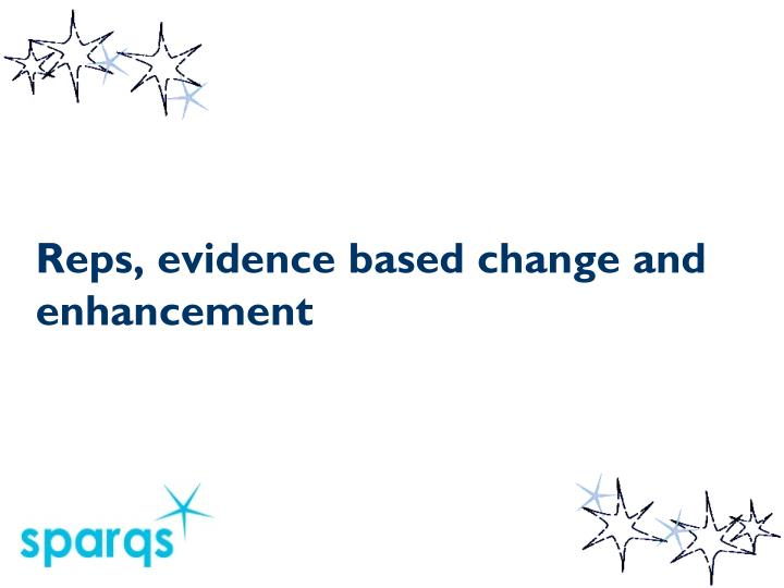 Reps, evidence based change and enhancement