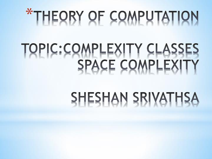 Theory of computation topic complexity classes space complexity sheshan srivathsa