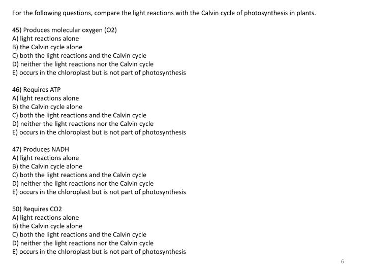 For the following questions, compare the light reactions with the Calvin cycle of photosynthesis in plants.