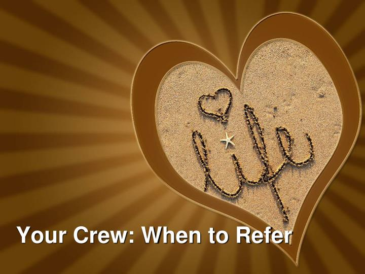 Your crew when to refer